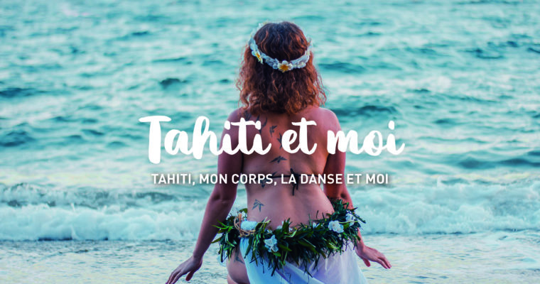 Tahiti, my body, the dance and Me